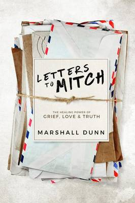 Letters to Mitch: The Healing Power of Grief, Love & Truth (Paperback)