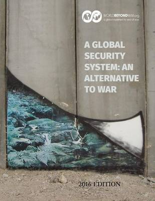 A Global Security System: An Alternative to War: 2016 Edition (Paperback)