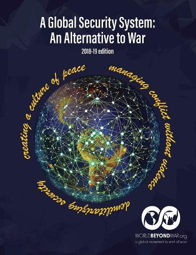 A Global Security System: An Alternative to War (2018-19 Edition) (Paperback)