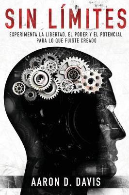 Sin L mites: Experimenta La Libertad, El Poder y El Potencial Para Lo Que Fuiste Creado (Paperback)