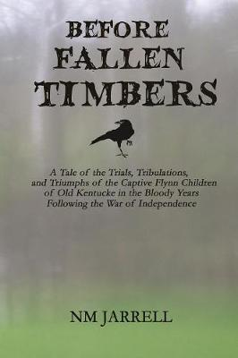 Before Fallen Timbers: A Tale of the Trials, Tribulations, and Triumphs of the Captive Flynn Children of Old Kentucke in the Bloody Wars Following the War of Independence - Wilderness Road 1 (Paperback)
