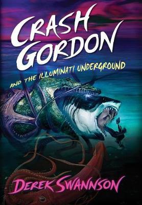 Crash Gordon and the Illuminati Underground - Crash Gordon 3 (Hardback)