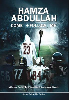 Hamza Abdullah: Come Follow Me: A Memoir. the NFL. a Transition. a Challenge. a Change. - Come Follow Me 1 (Hardback)