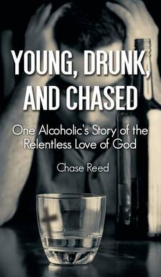Young, Drunk, and Chased: One Alcoholic's Story of the Relentless Love of God (Hardback)