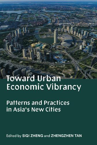 Toward Urban Economic Vibrancy: Patterns and Practices in Asia's New Cities - SA+P Press (Paperback)
