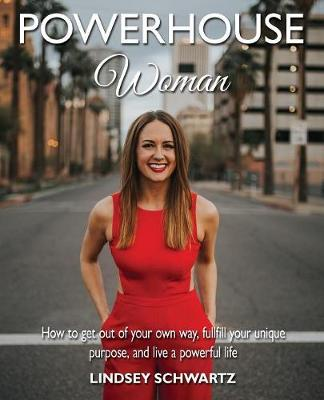 Powerhouse Woman: How to Get Out of Your Own Way, Fulfill Your Unique Purpose, and Live a Powerful Life (Paperback)