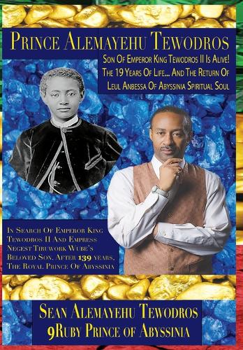 Alemayehu (Alemayo) Tewodros, the Spiritual Soul of Le'ul: In Search of My Great Grand Uncle the Prince of Ethiopia (Hardback)