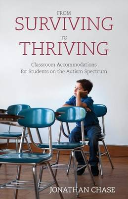 From Surviving to Thriving: Classroom Accommodations for Students on the Autism Spectrum (Paperback)