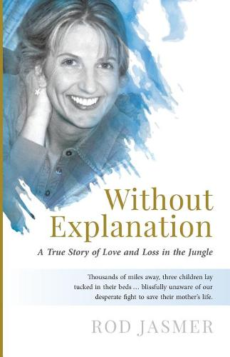 Without Explanation: A True Story of Love and Loss in the Jungle (Paperback)