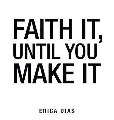 Faith It, Until You Make It (Hardback)