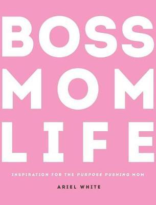 Boss Mom Life: Inspiration for the Purpose-Pushing Mom (Hardback)