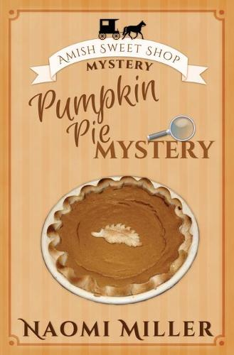 Pumpkin Pie Mystery - Amish Sweet Shop Mystery 4 (Paperback)