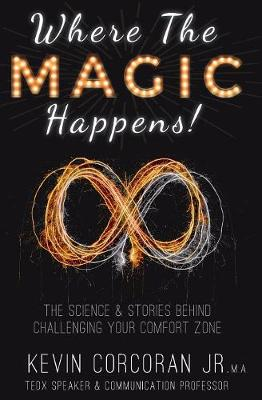 Where the Magic Happens!: The Science & Stories Behind Challenging Your Comfort Zone (Paperback)