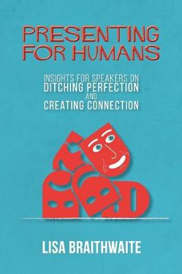 Presenting for Humans: Insights for Speakers on Ditching Perfection and Creating Connection (Paperback)