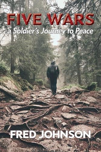 Five Wars: A Soldier's Journey to Peace (Paperback)