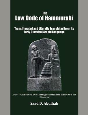 The Law Code of Hammurabi: Transliterated and Literally Translated from Its Early Classical Arabic Language (Hardback)