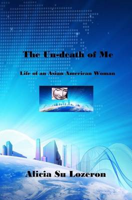 The Un-Death of Me: Life of an Asian American Woman (Hardback)