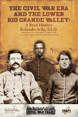 The CIVL War Era and the Lower Rio Grande Valley: A Brief History (Paperback)