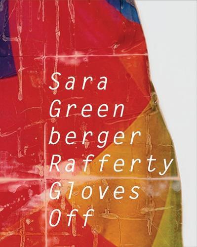 Sara Greenberger Rafferty: Gloves Off - Samuel Dorsky Museum of Art (Paperback)