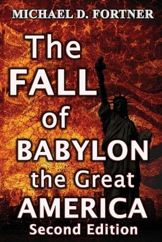 The Fall of Babylon the Great America: Revised - Bible Prophecy Revealed 3 (Paperback)