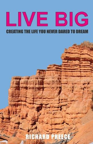 Live Big: Creating the Life You Never Dared to Dream (Paperback)