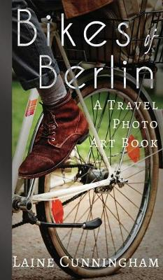 Bikes of Berlin: From Brandenburg Gate to Charlottenburg - Travel Photo Art 1 (Hardback)
