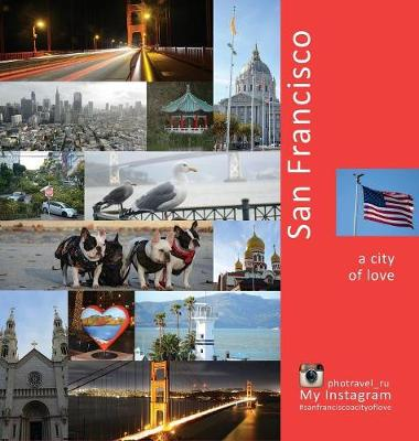 San Francisco: A City of Love: A Photo Travel Experience - United States of America 2 (Hardback)