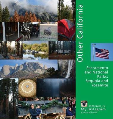Other California: Sacramento and National Parks, Sequoia and Yosemite: A Photo Travel Experience - USA 3 (Hardback)