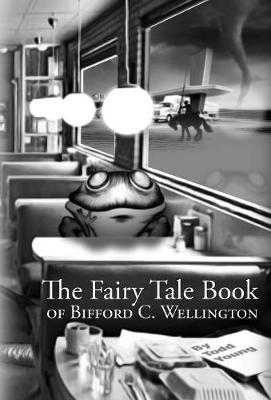 The Fairy Tale Book of Bifford C. Wellington (Hardback)