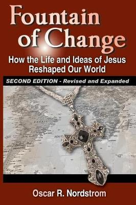 Fountain of Change (Second Edition): How the Life and Ideas of Jesus Reshaped Our World (Paperback)