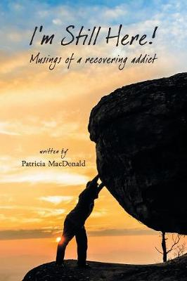 I'm Still Here!: Musings of a Recovering Addict (Paperback)