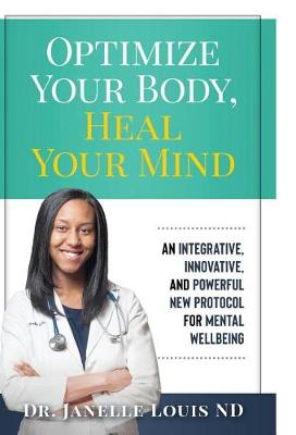 Optimize Your Body, Heal Your Mind: An Integrative, Innovative, and Powerful New Protocol for Mental Wellbeing (Hardback)