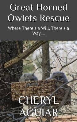 Great Horned Owlets Rescue: Where There's a Will, There's a Way.... - Revised 2018 (Hardback)