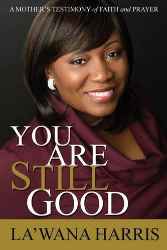 You Are Still Good: A Mother's Testimony of Faith and Prayer (Paperback)