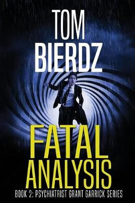 Fatal Analysis - Psychiatrist Grant Garrick Suspense-Thriller Serie 2 (Paperback)