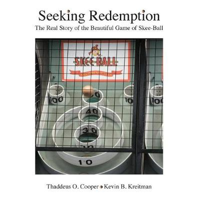 Seeking Redemption: The Real Story of the Beautiful Game of Skee-Ball (Paperback)