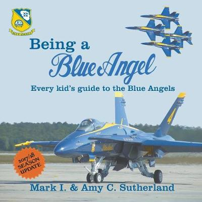 Being a Blue Angel: Every Kid's Guide to the Blue Angels, 2nd Edition (Paperback)