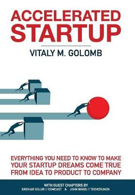 Accelerated Startup: Everything You Need to Know to Make Your Startup Dreams Come True from Idea to Product to Company (Hardback)