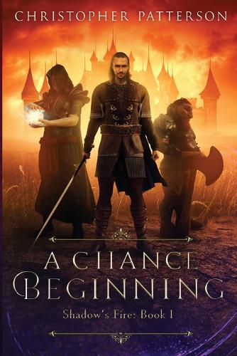 A Chance Beginning: Shadow's Fire Book 1 - Shadow's Fire 1 (Paperback)
