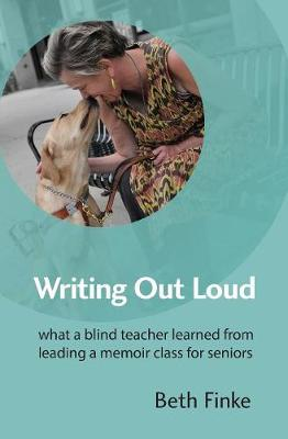 Writing Out Loud: What a Blind Teacher Learned from Leading a Memoir Class for Seniors (Paperback)