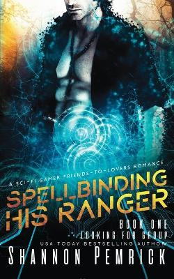 Spellbinding His Ranger: A Sci-Fi Gamer Friends-to-Lovers Romance - Looking for Group 1 (Paperback)