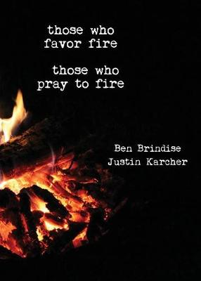 Those Who Favor Fire, Those Who Pray to Fire (Paperback)