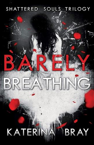Barely Breathing - Shattered Souls Trilogy 1 (Paperback)