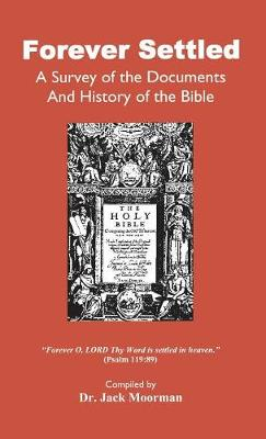 Forever Settled, a Survey of the Documents and History of the Bible (Hardback)