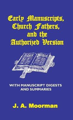 Early Manuscripts, Church Fathers and the Authorized Version with Manuscript Digests and Summaries (Hardback)