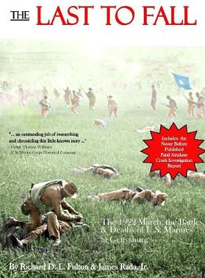 The Last to Fall: The 1922 March, Battles, & Deaths of U.S. Marines at Gettysburg (Hardback)