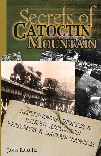 Secrets of Catoctin Mountain: Little-Known Stories & Hidden History of Frederick & Loudoun Counties - Secrets 2 (Paperback)