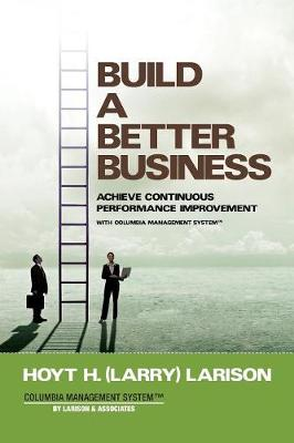Build a Better Business: Achieve Continuous Performance Improvement with Columbia Management System - Na NA (Paperback)