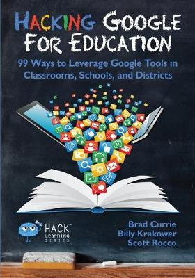 Hacking Google for Education: 99 Ways to Leverage Google Tools in Classrooms, Schools, and Districts - Hack Learning 11 (Paperback)