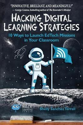 Hacking Digital Learning Strategies: 10 Ways to Launch Edtech Missions in Your Classroom - Hack Learning 13 (Paperback)